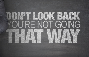 Don't look back.You're not going that way on blackboard